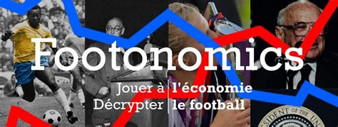 FOOTONOMICS : LE MÉDIA QUI ALLIE FOOTBALL ET ÉCONOMIE